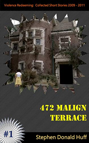 472 Malign Terrace: Violence Redeeming:  Collected Short Stories 2009 - 2011