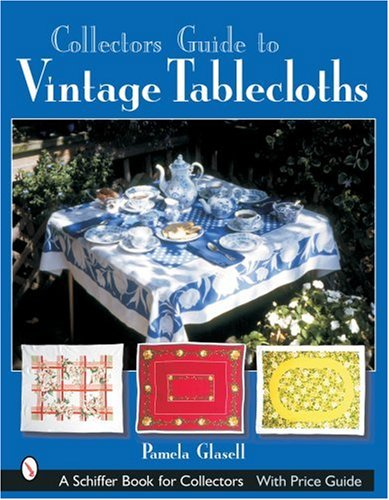 Collector's Guide to Vintage Tablecloths (Schiffer Book for Collectors)