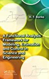 A Functional Analysis Framework for Modeling, Estimation and Control in Science and Engineering, H. T. Banks, 1439880832