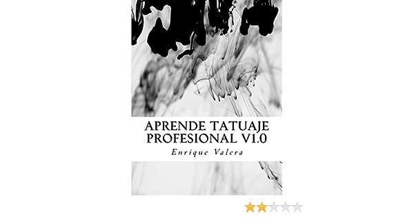 Aprende tatuaje profesional V1.0: Todo lo que necesitas para aprender a tatuar.: Amazon.es: SR Enrique Valera Nájera: Libros
