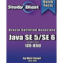 Study Blast Oracle Certified Associate: Oracle Certified Associate Java SE 5/SE 6 Formerly Sun Certified Java Associate (SCJA)