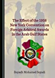The Effect of the 1958 New York Convention on Foreign Arbitral Awards in the Arab Gulf States