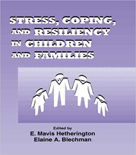 Stress, Coping, and Resiliency in Children and Families (Advances in Family Research Series)