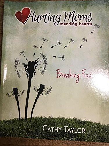 Hurting Moms Mending Hearts BREAKING FREE