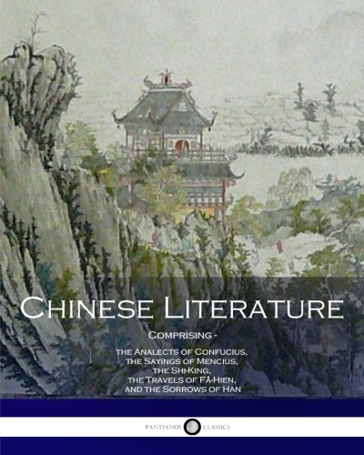 Chinese Literature Comprising the Analects of Confucius, the Sayings of Mencius, the Shi-King, the Travels of Fâ-Hien, a