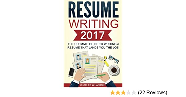 Resume Writing 2017: The Ultimate Guide to Writing a Resume that ...