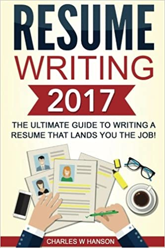 Wonderful Resume Writing 2017: The Ultimate Guide To Writing A Resume That Lands YOU  The Job! [Booklet]: Charles W Hanson: 9781539188209: Amazon.com: Books