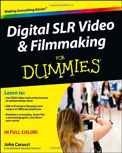 Digital SLR Video and Filmmaking For Dummies by John Carucci, Publisher : For Dummies