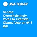 Senate Overwhelmingly Votes to Override Obama Veto on 9/11 Bill | Donovan Slack,Brian J. Tumulty
