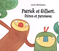 Patrick et Gilbert, frères paresseux par Laure Monloubou