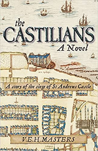 The Castilians: A story of the siege of St Andrews Castle: 1 (The Seton  Chronicles): Amazon.co.uk: Masters, VEH, Masters, VEH: 9781838251505: Books