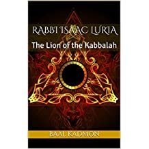 Rabbi Isaac Luria: The Lion of the Kabbalah (Jewish Mystics Book 1)