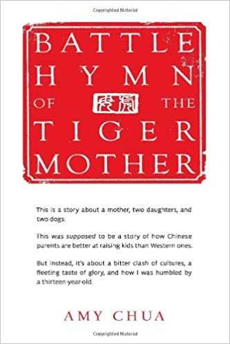 Sorry Tiger Moms Helicopter Parenting >> Amazon Com Battle Hymn Of The Tiger Mother 8601405402738
