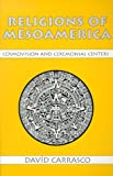 Religions of Mesoamerica : Cosmovision and Ceremonial Centers, Carrasco, David, 1577660064