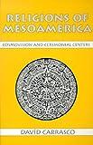 Religions of Mesoamerica : Cosmovision and Ceremonial Centers, Carrasco, David, 1577660064