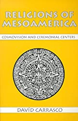 Religions of Mesoamerica: Cosmovision and Ceremonial Centers (Religious Traditions of the World)