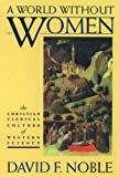 A World Without Women, David F. Noble, 0195084357