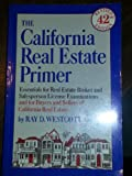 img - for The California Real Estate Primer: Essentials for Broker and Salesperson License Examinations and for Buyers and Sellers of California Re book / textbook / text book