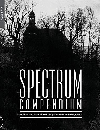 Spectrum Compendium: Archival documentation of the post-industrial underground Spectrum Magazine Archive 1998-2002 ()