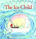 The Ice Child, Nick Ward, 1844580385