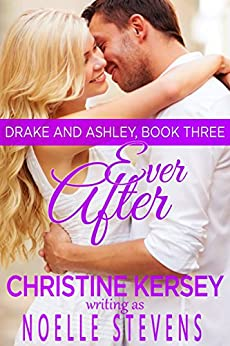 Ever After (Drake and Ashley, Book Three) by [Stevens, Noelle, Kersey, Christine]