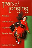 Tears of Longing: Nostalgia and the Nation in Japanese Popular Song (Harvard East Asian Monographs)
