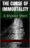 The Curse of Immortality: A Bryanae Short