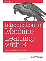Introduction to Machine Learning with R: Rigorous Mathematical Analysis Front Cover