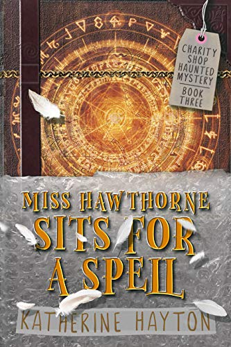 Miss Hawthorne Sits for a Spell: A Paranormal Mystery Series (Charity Shop Haunted Mystery Book 3) by [Hayton, Katherine]