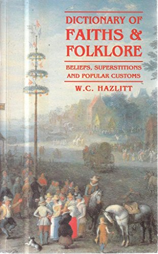 Dictionary of Faiths and Folklore: Beliefs, Superstitions and Popular Customs