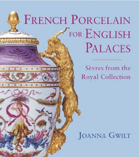 French Porcelain for English Palaces: Sèvres from the Royal Collection by Joanna Gwilt (18-May-2009) Paperback