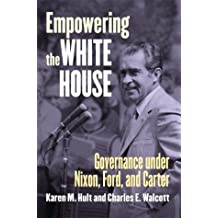 Empowering the White House: Governance under Nixon, Ford, and Carter (Studies in Government and Public Policy)