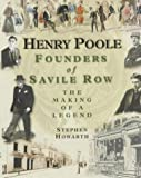 Henry Poole: Founders of Savile Row - The Making of a Legend