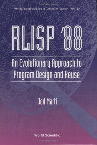 Rlisp '88: An Evolutionary Approach to Program Design and Reuse (Series in Computer Science) by World Scientific Pub Co Inc