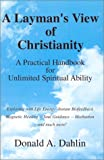 Layman's View of Christianity, Donald A Dahlin, 1401016642