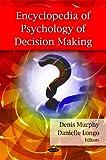 Encyclopedia of Psychology of Decision Making, Denis Murphy and Daniel R. Longo, 1606921606