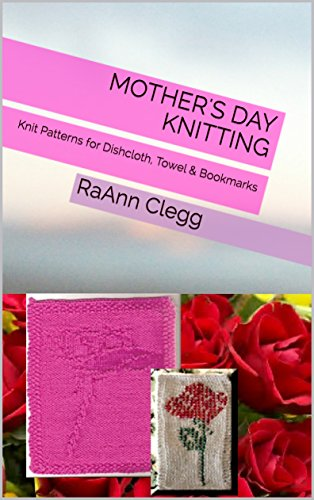 Mother's Day Knitting: Knit Patterns for Dishcloth, Towel & Bookmarks (Knitting Simple Series Book 5) by [Clegg, RaAnn]