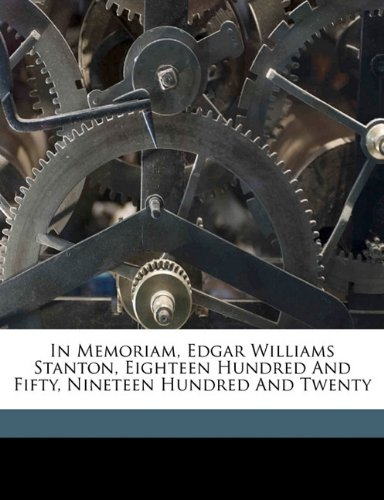 Download In memoriam, Edgar Williams Stanton, eighteen hundred and fifty, nineteen hundred and twenty pdf epub