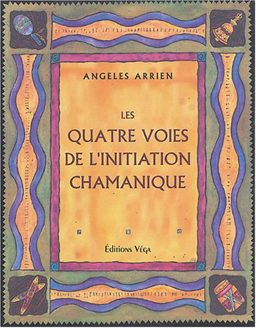 Les quatre voies de l'initiation chamanique Broché – 13 avril 2004 Angeles Arrien Thierry Bottet Bernard Dubant Véga