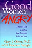 Good Women Get Angry, Gary J. Oliver and H. Norman Wright, 089283935X