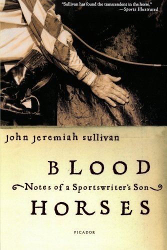Blood Horses: Notes of a Sportswriter s Son