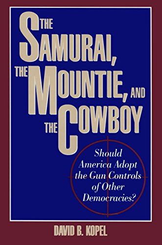 The Samurai, the Mountie and the Cowboy: Should America Adopt the Gun Controls of Other Democracies?