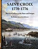 img - for Saint Croix 1770-1776: The First Salute to the Stars and Stripes book / textbook / text book
