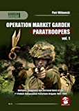 Operation Market Garden Paratroopers. Volume 1: Uniforms, Equipment and Personal Items of the Polish 1st Independent…