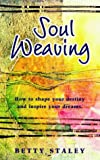 Soul Weaving: How to Shape Your Destiny and Inspire Your Dreams