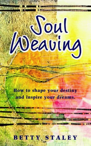 Soul Weaving: How to Shape Your Destiny and Inspire Your Dreams pdf epub