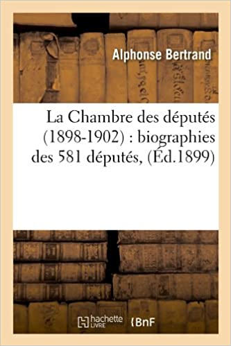 Livres gratuits La Chambre des députés (1898-1902) : biographies des 581 députés, (Éd.1899) epub pdf