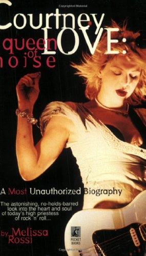 Courtney Love: The Queen of Noise (Dirty Blonde The Diaries Of Courtney Love)