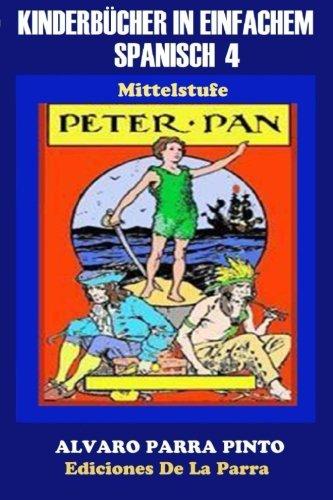 Kinderbücher in einfachem Spanisch Band 4: Peter Pan (Spanisches Lesebuch für Kinder jeder Altersstufe!, Band 4)