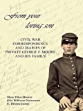 Image of From Your Loving Son: Civil War Correspondence and Diaries of Private George F. Moore and His Family